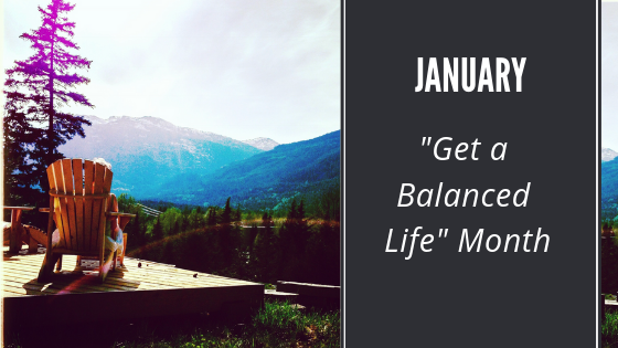 January : Get a Balanced Life Month