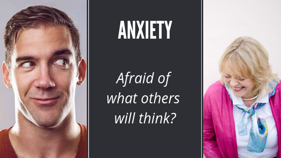 Anxiety – Afraid of what others will think?