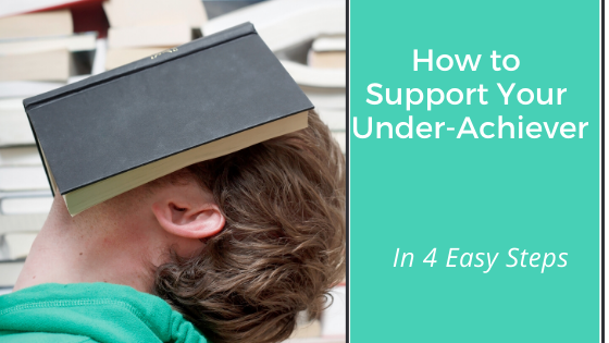How To Support Your Under-Achiever (in 4 Easy Steps)