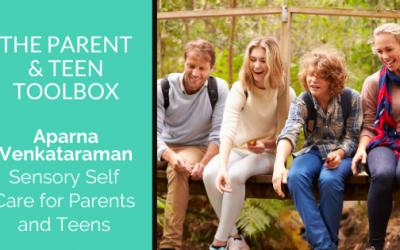 Sensory Self Care for Parents and Teens featuring Aparna Venkataraman