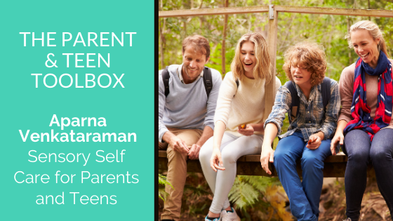 Sensory Self Care for Parents and Teens featuring Aparna Venkataraman