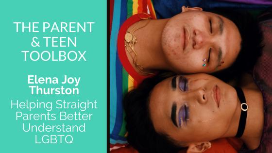 Helping Straight Parents Better Understand LGBTQ featuring Elena Joy Thurston