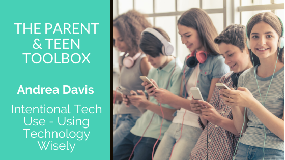 Intentional Tech Use – Using Technology Wisely featuring Andrea Davis
