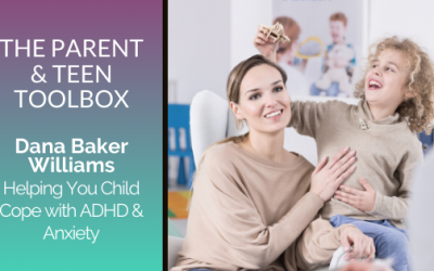 Helping You Child Cope with ADHD & Anxiety featuring Dana Baker Williams